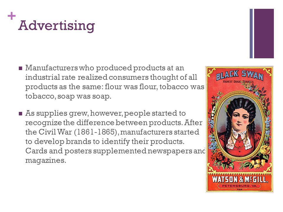 + Advertising In fact, what may be the first motion picture ad, from 1897, promotes a brand of cigarettes.