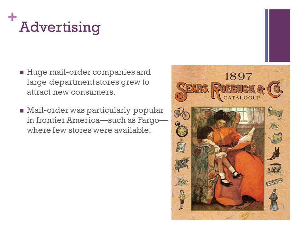 + Advertising Huge mail-order companies and large department stores grew to attract new consumers. Mail-order was particularly popular in frontier Ame