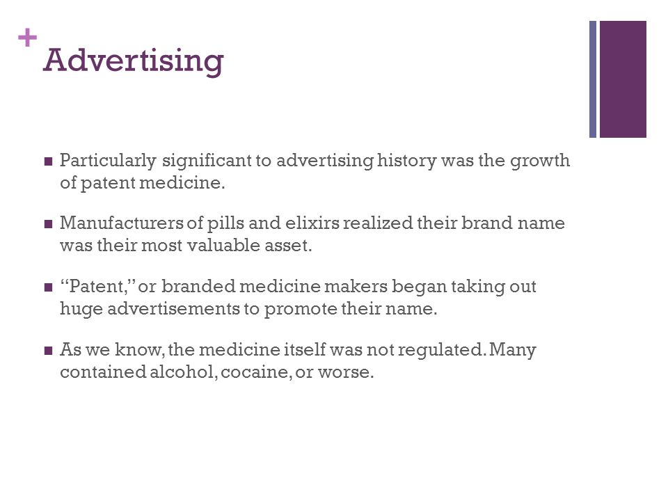 + Advertising Patent medicine makers nevertheless performed a key role in the growth of professional advertising copywriters and agencies.