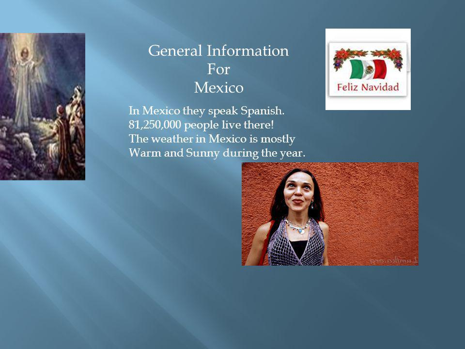 General Information For Mexico In Mexico they speak Spanish.