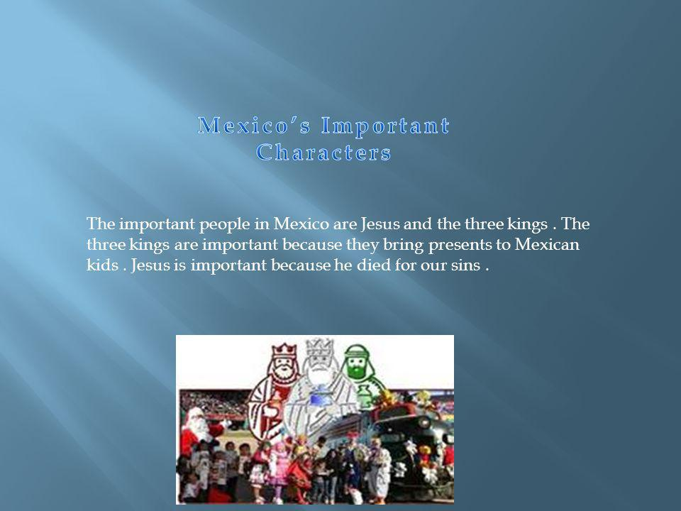 The important people in Mexico are Jesus and the three kings.