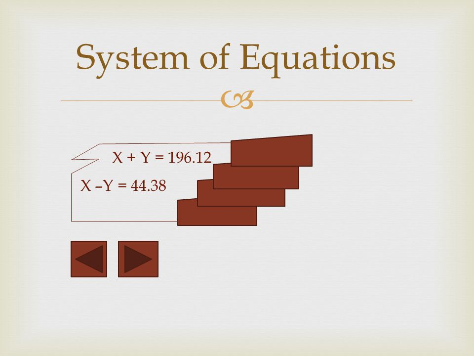 X –Y = 44.38 System of Equations X + Y = 196.12