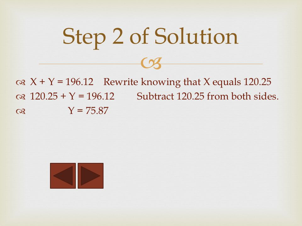X + Y = 196.12 Rewrite knowing that X equals 120.25 120.25 + Y = 196.12 Subtract 120.25 from both sides.