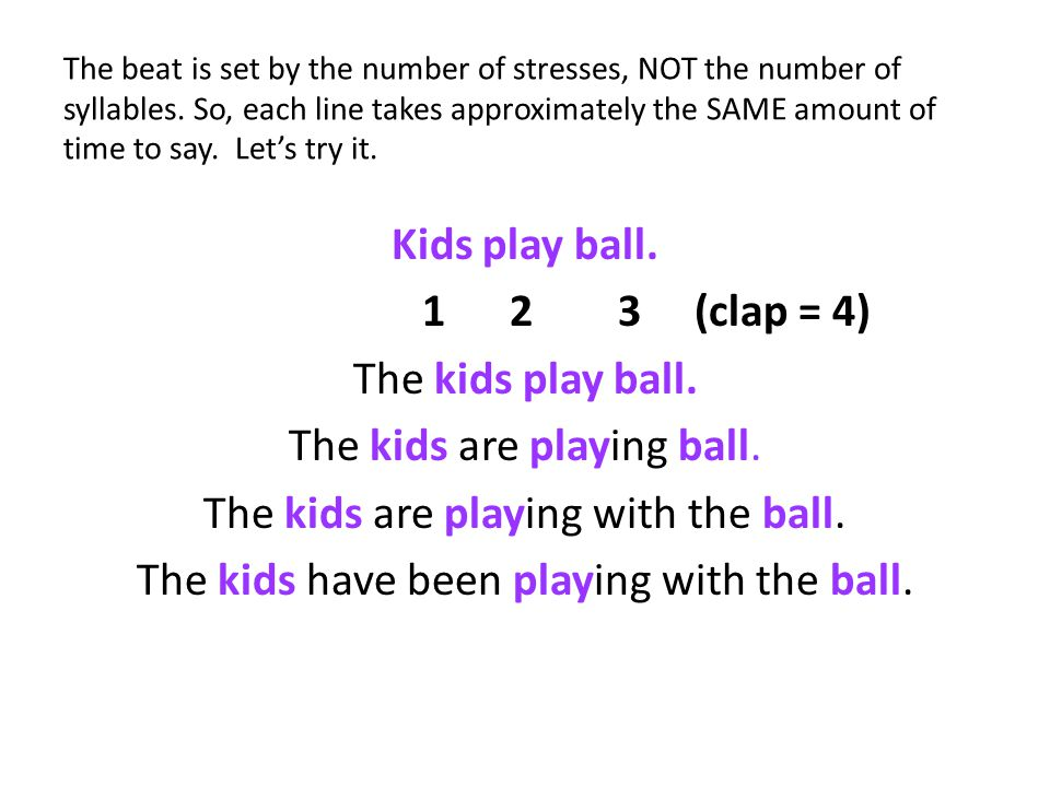 The beat is set by the number of stresses, NOT the number of syllables. So, each line takes approximately the SAME amount of time to say. Lets try it.