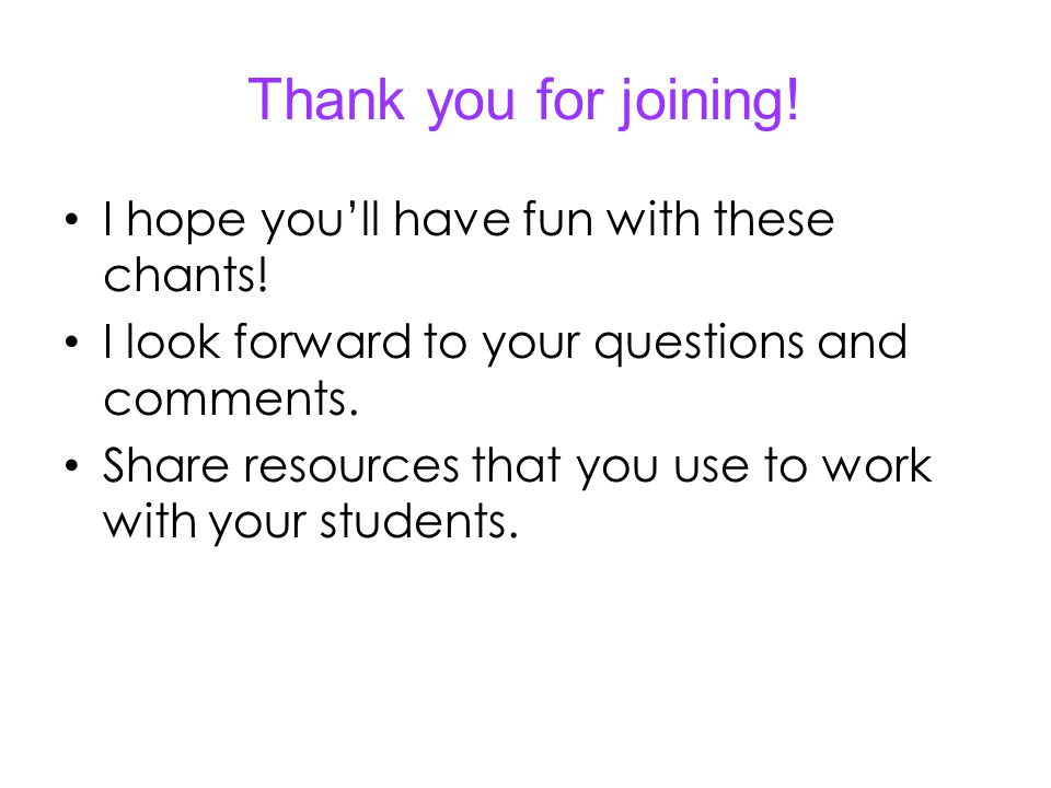 Thank you for joining! I hope youll have fun with these chants! I look forward to your questions and comments. Share resources that you use to work wi