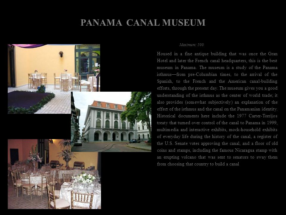 PANAMA CANAL MUSEUM Housed in a fine antique building that was once the Gran Hotel and later the French canal headquarters, this is the best museum in