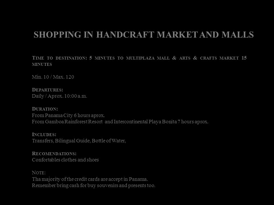 SHOPPING IN HANDCRAFT MARKET AND MALLS T IME TO DESTINATION : 5 MINUTES TO MULTIPLAZA MALL & ARTS & CRAFTS MARKET 15 MINUTES Min. 10 / Max. 120 D EPAR