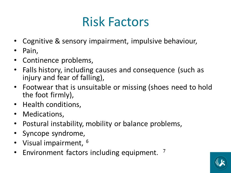 Risk Factors Cognitive & sensory impairment, impulsive behaviour, Pain, Continence problems, Falls history, including causes and consequence (such as