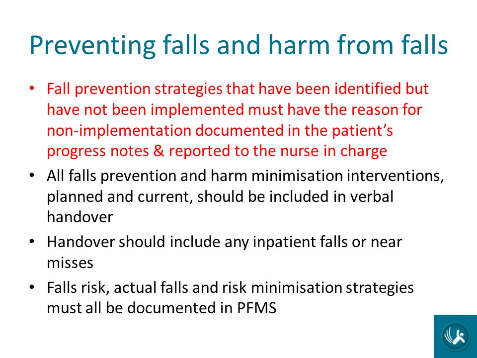 Preventing falls and harm from falls Fall prevention strategies that have been identified but have not been implemented must have the reason for non-i