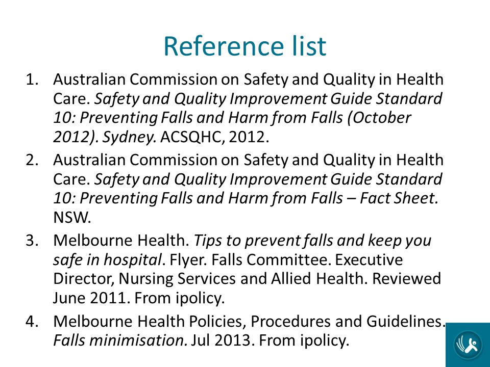 Reference list 1.Australian Commission on Safety and Quality in Health Care. Safety and Quality Improvement Guide Standard 10: Preventing Falls and Ha