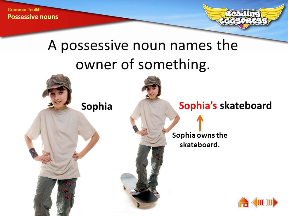 the lizards tail Emilys problem Jamess coach Grammar Toolkit To make a singular noun show possession, add an apostrophe () and s.