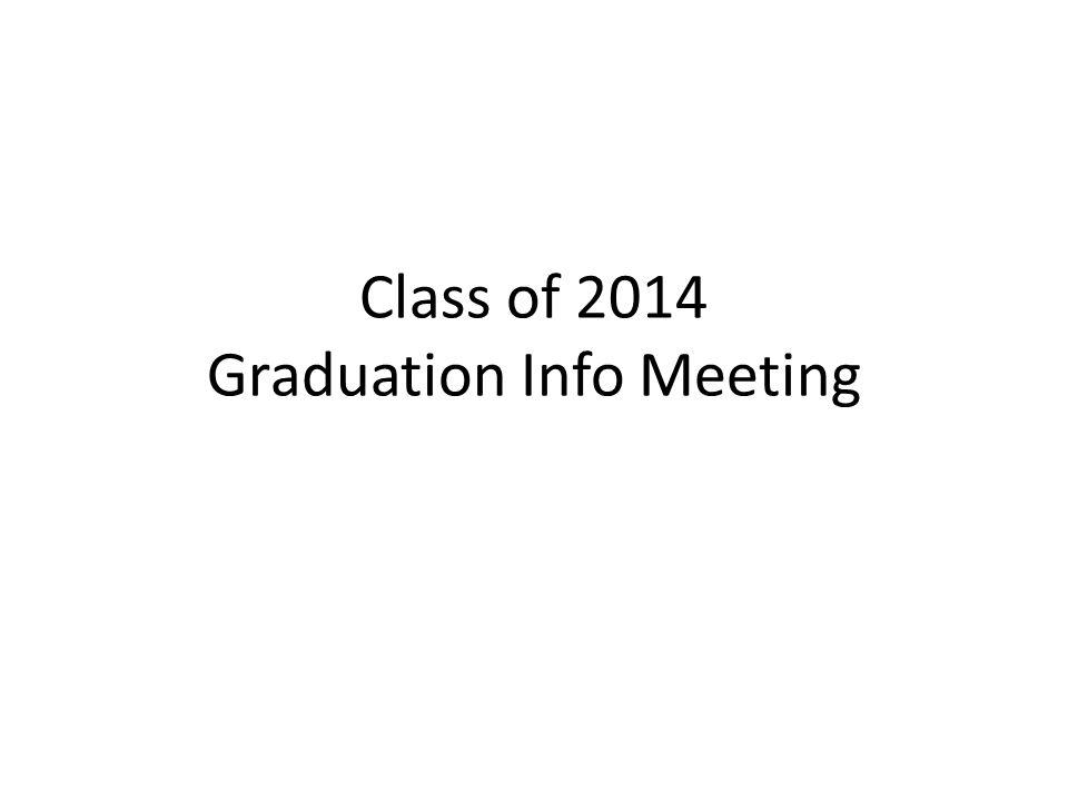 Class of 2014 Graduation Info Meeting