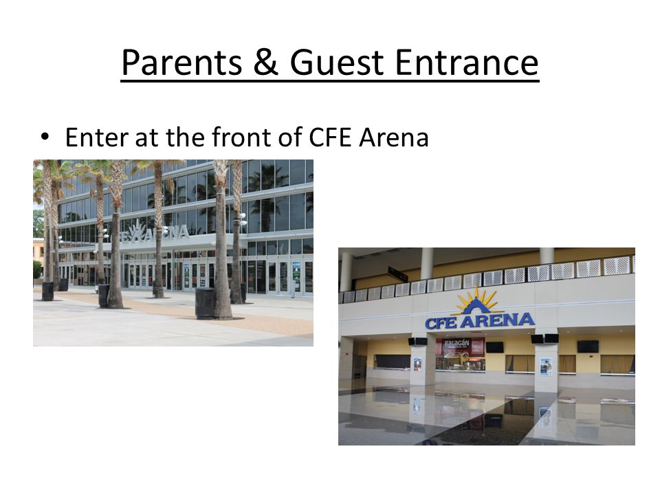 Parents & Guest Entrance Enter at the front of CFE Arena