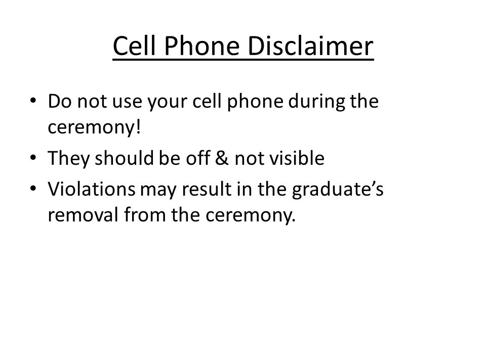 Cell Phone Disclaimer Do not use your cell phone during the ceremony.