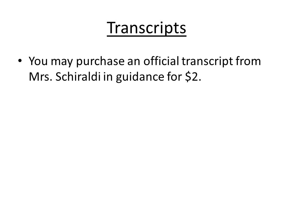 Transcripts You may purchase an official transcript from Mrs. Schiraldi in guidance for $2.