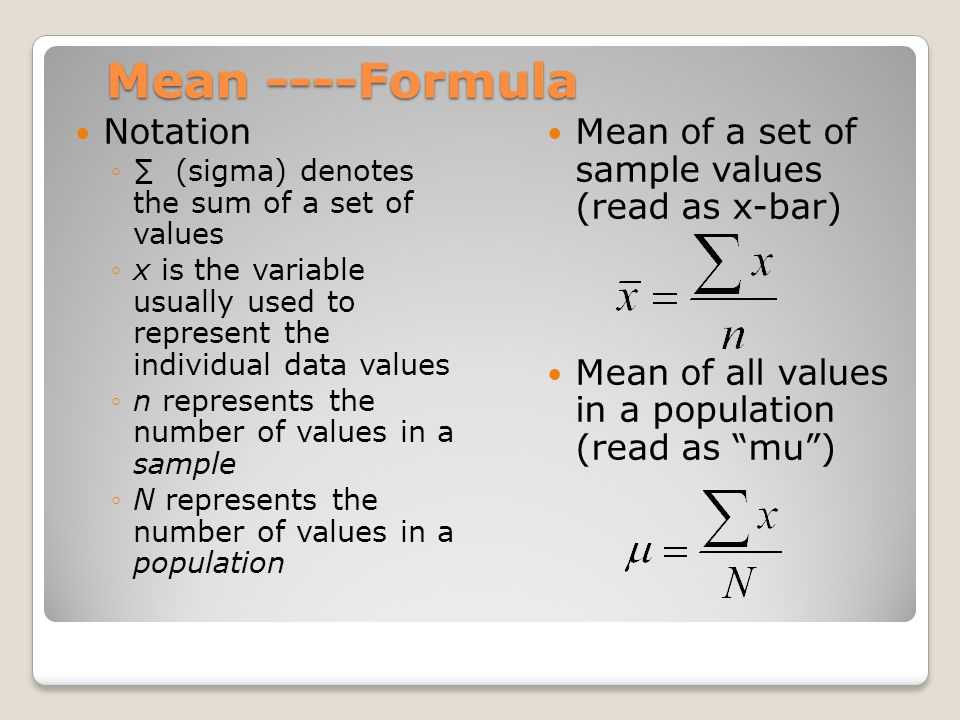 Mean ----Formula Notation (sigma) denotes the sum of a set of values x is the variable usually used to represent the individual data values n represen
