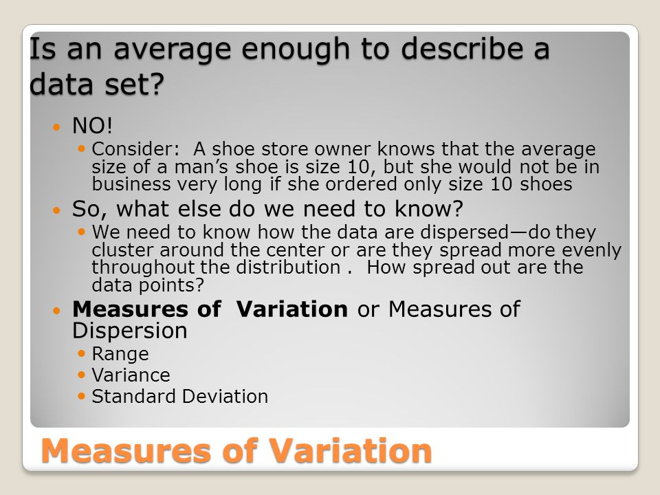 Measures of Position We also need to know the Measures of Position Percentiles, Deciles, and Quartiles Used extensively in Psychology and Education, referred to as Norms These tell use where a specific data value falls within the data set or its relative position in comparison with other data values
