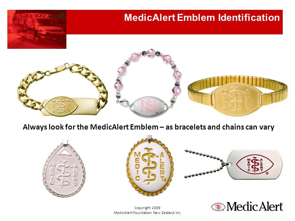 MedicAlert Emblem Identification Copyright 2009 MedicAlert Foundation New Zealand Inc. Always look for the MedicAlert Emblem – as bracelets and chains