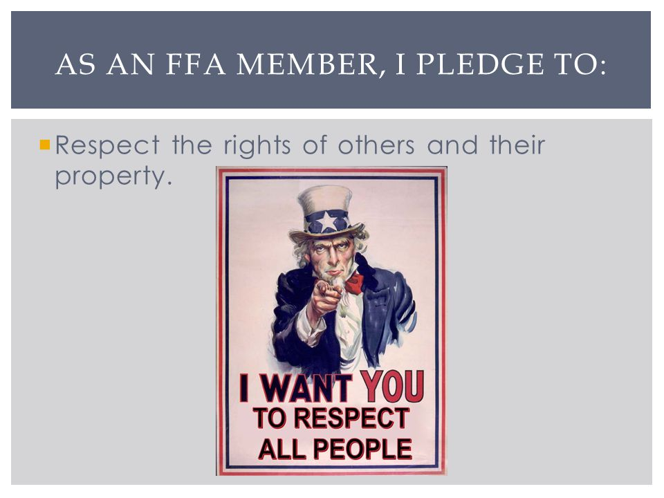 Respect the rights of others and their property. AS AN FFA MEMBER, I PLEDGE TO: