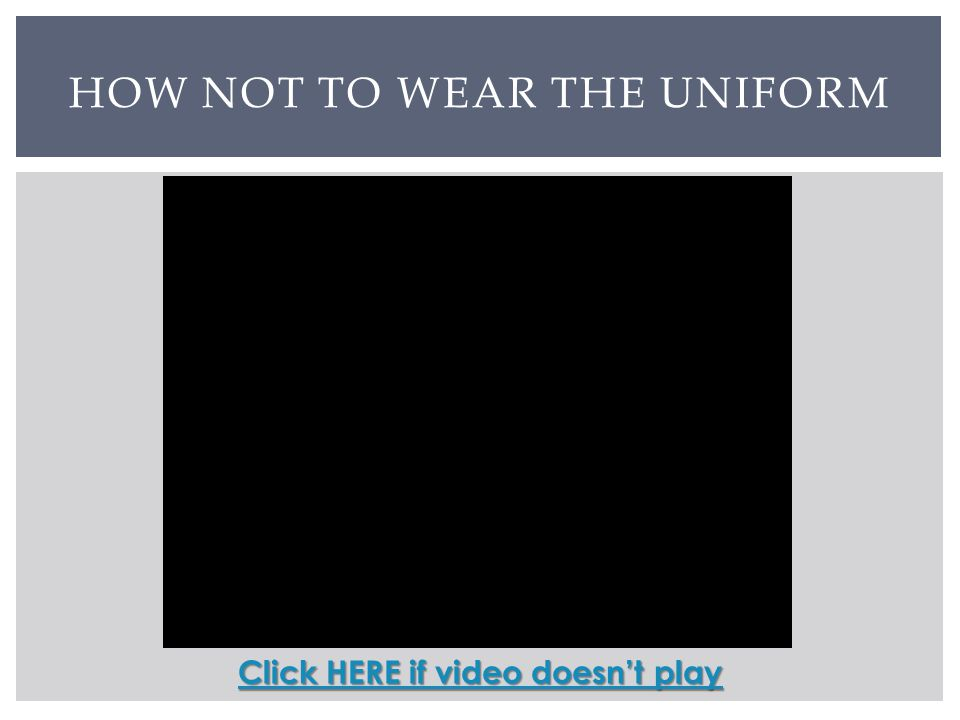 HOW NOT TO WEAR THE UNIFORM Click HERE if video doesnt play Click HERE if video doesnt play