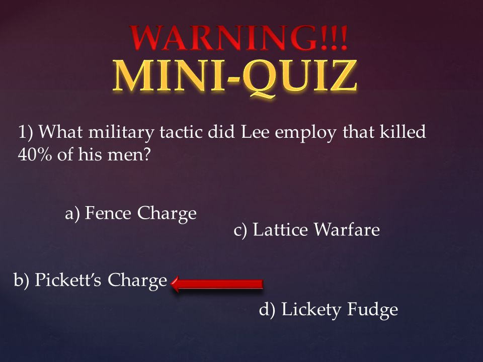 1) What military tactic did Lee employ that killed 40% of his men.