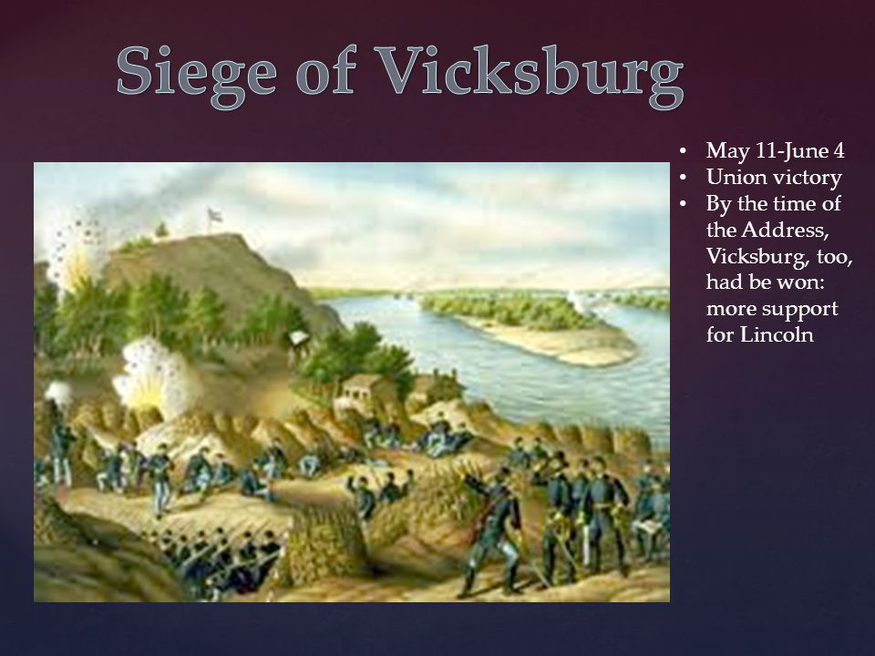 May 11-June 4 Union victory By the time of the Address, Vicksburg, too, had be won: more support for Lincoln
