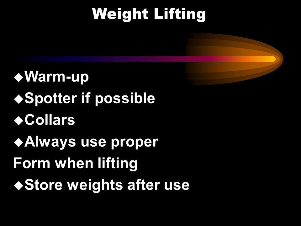 Weight Lifting u Warm-up u Spotter if possible u Collars u Always use proper Form when lifting u Store weights after use u Warm-up u Spotter if possib