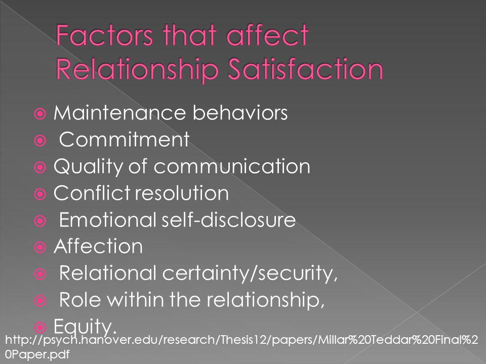 Maintenance behaviors Commitment Quality of communication Conflict resolution Emotional self-disclosure Affection Relational certainty/security, Role within the relationship, Equity.