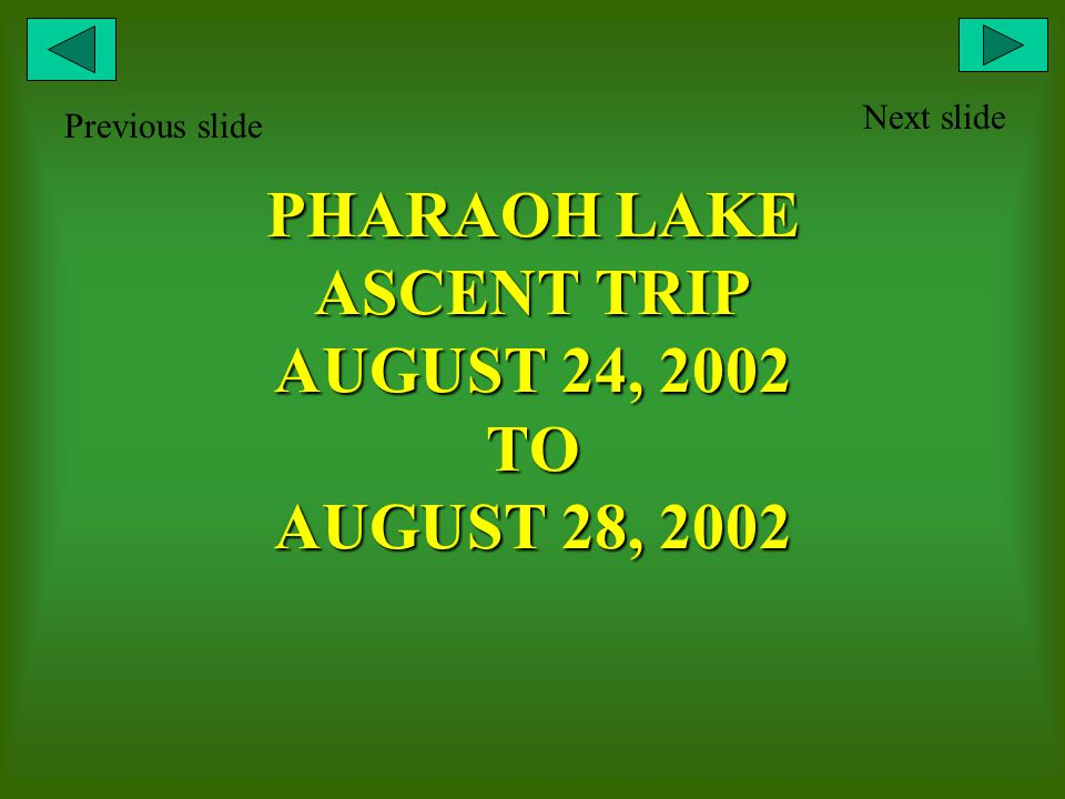 PHARAOH LAKE ASCENT TRIP AUGUST 24, 2002 TO AUGUST 28, 2002 Next slide Previous slide