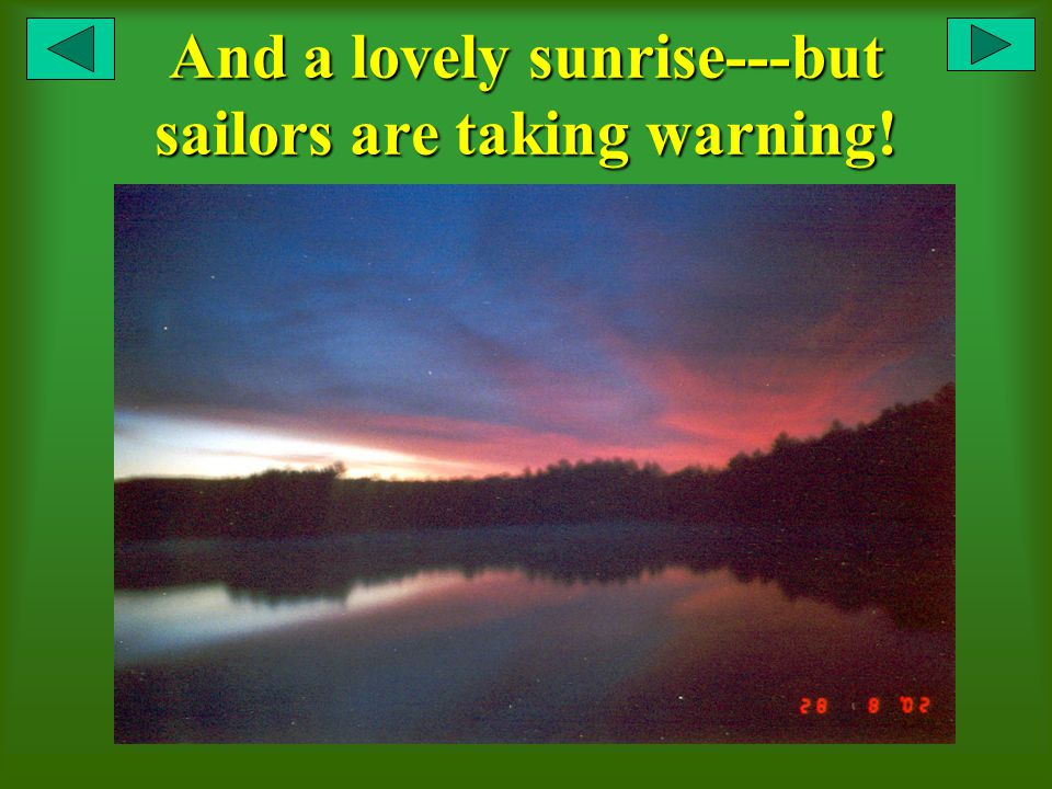 And a lovely sunrise---but sailors are taking warning!