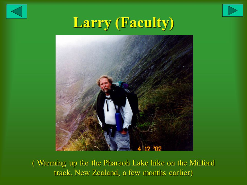 Larry (Faculty) ( Warming up for the Pharaoh Lake hike on the Milford track, New Zealand, a few months earlier)
