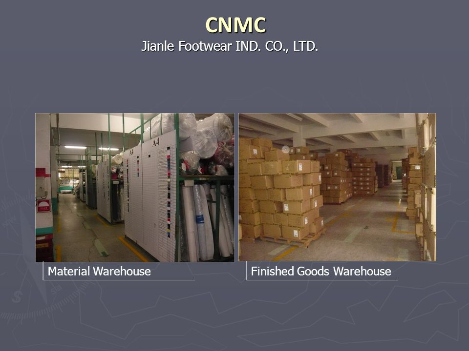Jianle Footwear IND. CO., LTD. CNMC Material WarehouseFinished Goods Warehouse