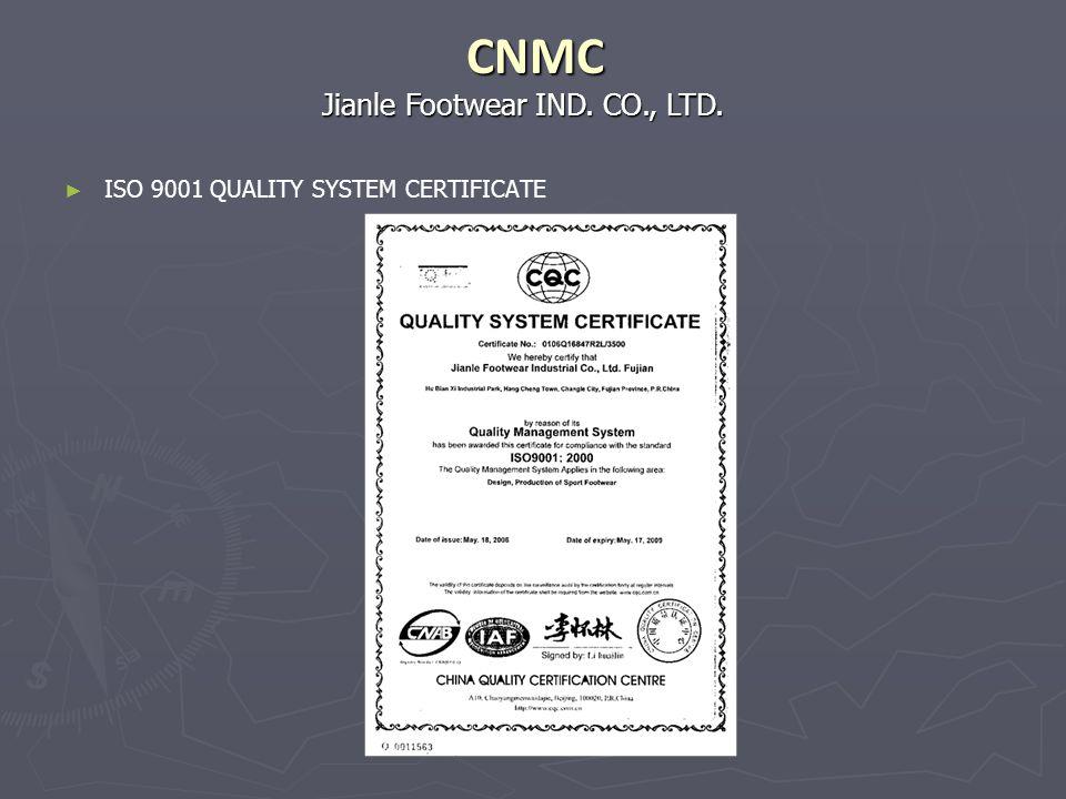 Jianle Footwear IND. CO., LTD. CNMC ISO 9001 QUALITY SYSTEM CERTIFICATE