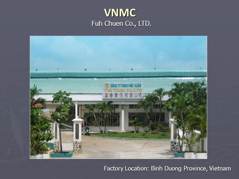 Fuh Chuen Co., LTD. VNMC Factory Location: Binh Duong Province, Vietnam