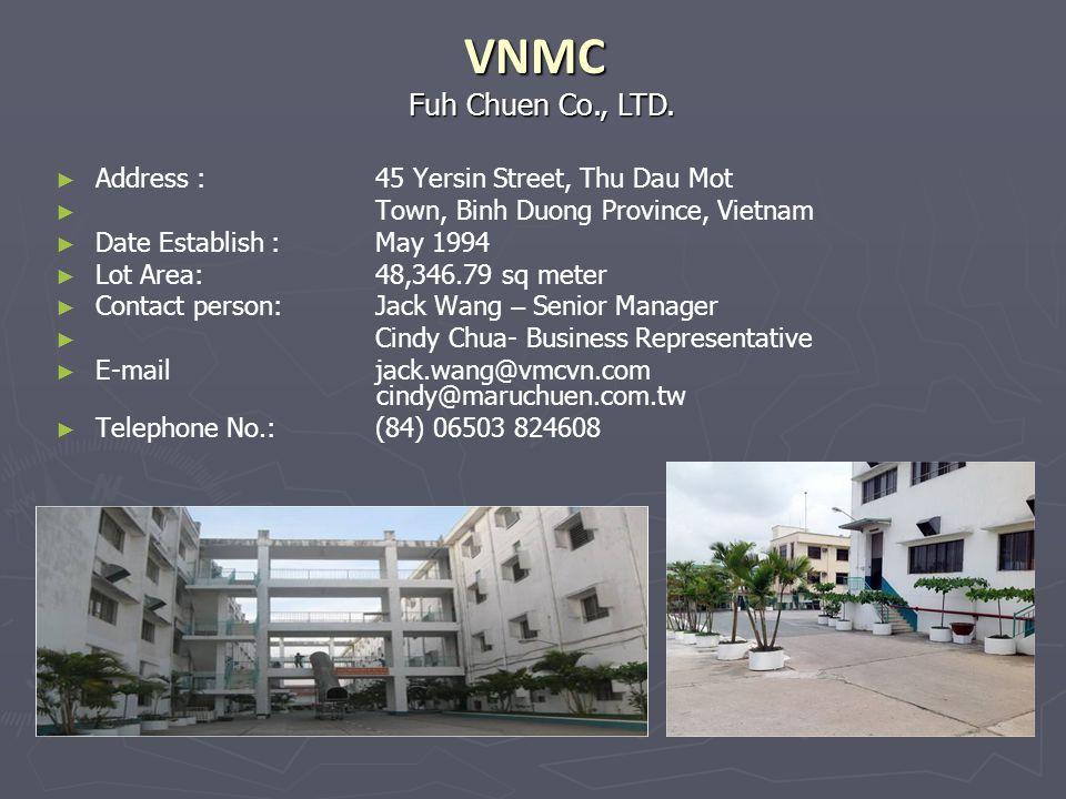 Address : 45 Yersin Street, Thu Dau Mot Town, Binh Duong Province, Vietnam Date Establish : May 1994 Lot Area: 48,346.79 sq meter Contact person:Jack