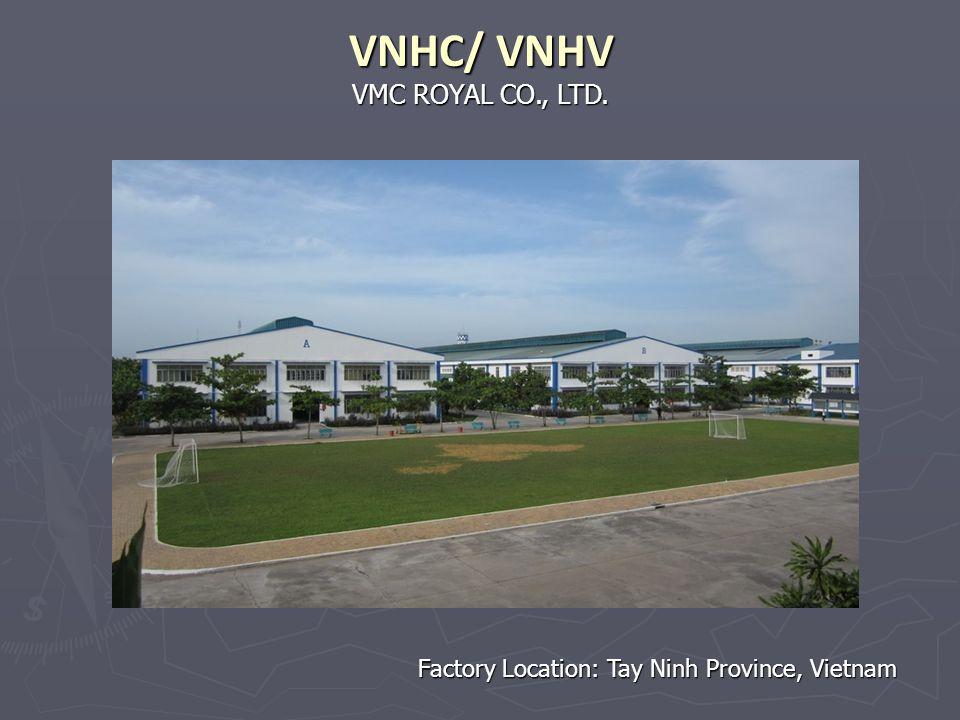 VMC ROYAL CO., LTD. VNHC/ VNHV Factory Location: Tay Ninh Province, Vietnam