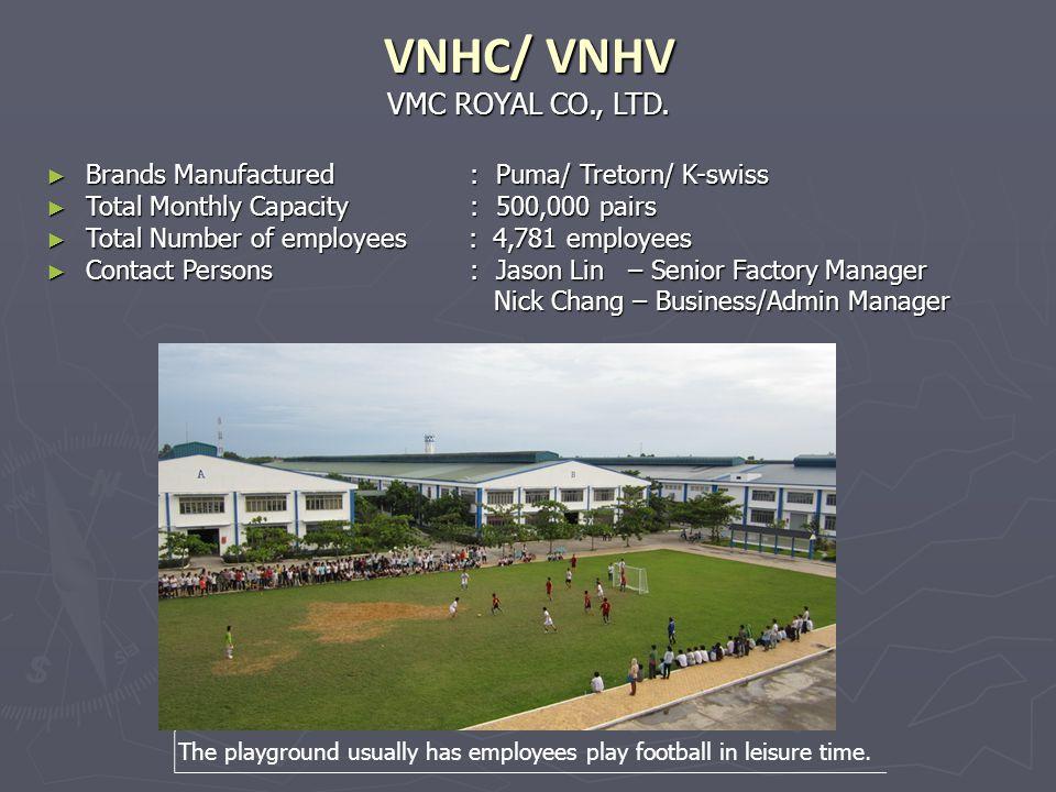 VMC ROYAL CO., LTD. VNHC/ VNHV Brands Manufactured : Puma/ Tretorn/ K-swiss Brands Manufactured : Puma/ Tretorn/ K-swiss Total Monthly Capacity : 500,