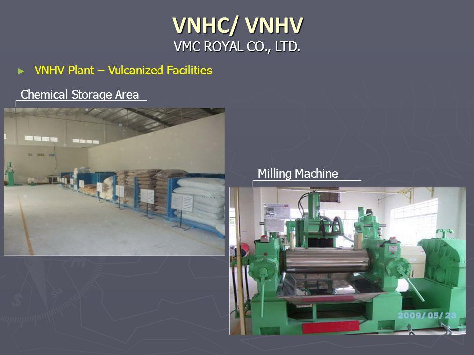 VMC ROYAL CO., LTD. VNHC/ VNHV Chemical Storage Area Milling Machine VNHV Plant – Vulcanized Facilities