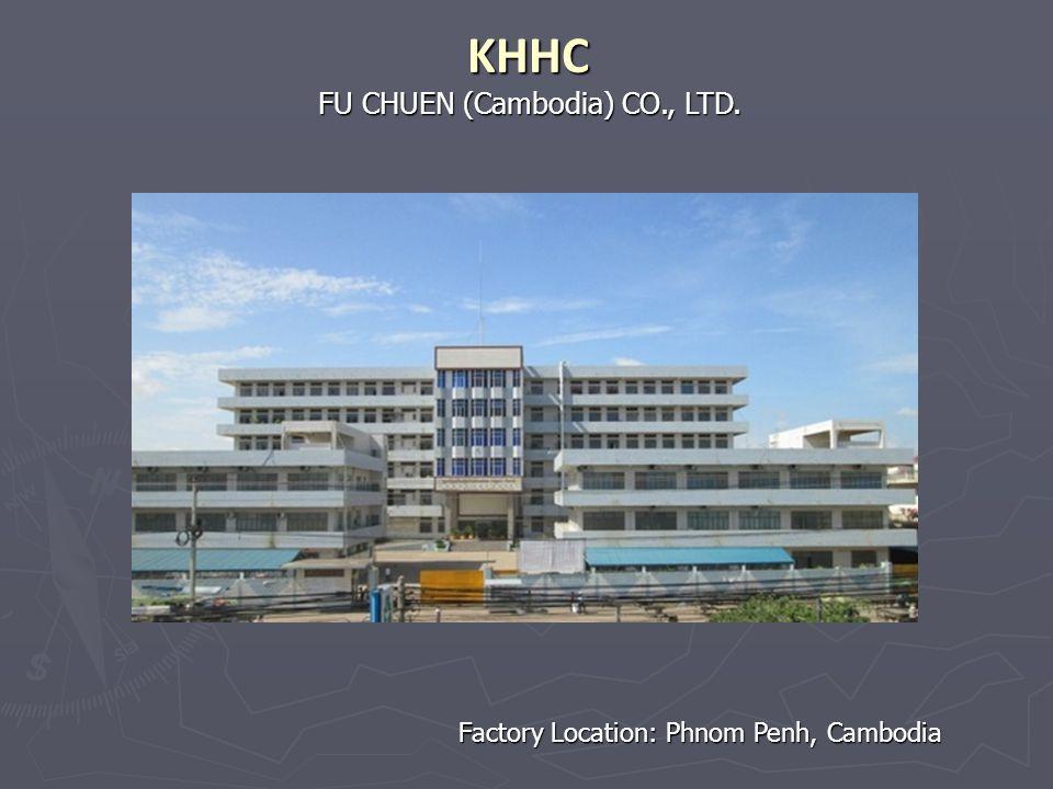 FU CHUEN (Cambodia) CO., LTD. KHHC Factory Location: Phnom Penh, Cambodia