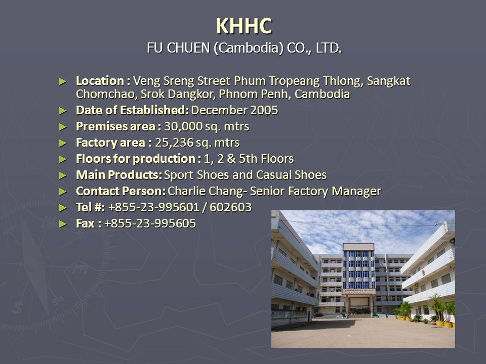 FU CHUEN (Cambodia) CO., LTD. KHHC Location : Veng Sreng Street Phum Tropeang Thlong, Sangkat Chomchao, Srok Dangkor, Phnom Penh, Cambodia Location :