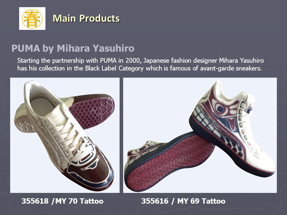 Main Products 355618 /MY 70 Tattoo355616 / MY 69 Tattoo PUMA by Mihara Yasuhiro Starting the partnership with PUMA in 2000, Japanese fashion designer