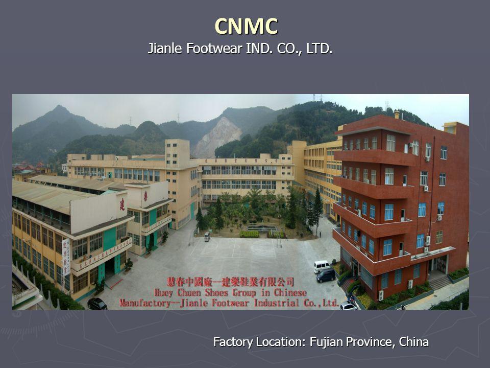 Jianle Footwear IND. CO., LTD. CNMC Factory Location: Fujian Province, China