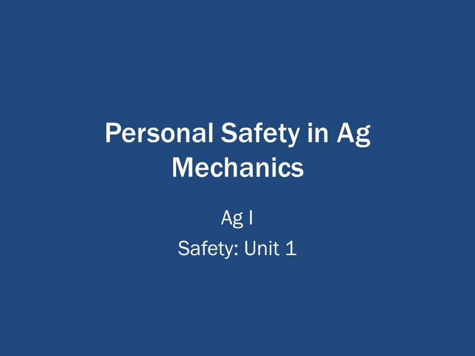 Personal Safety in Ag Mechanics Ag I Safety: Unit 1