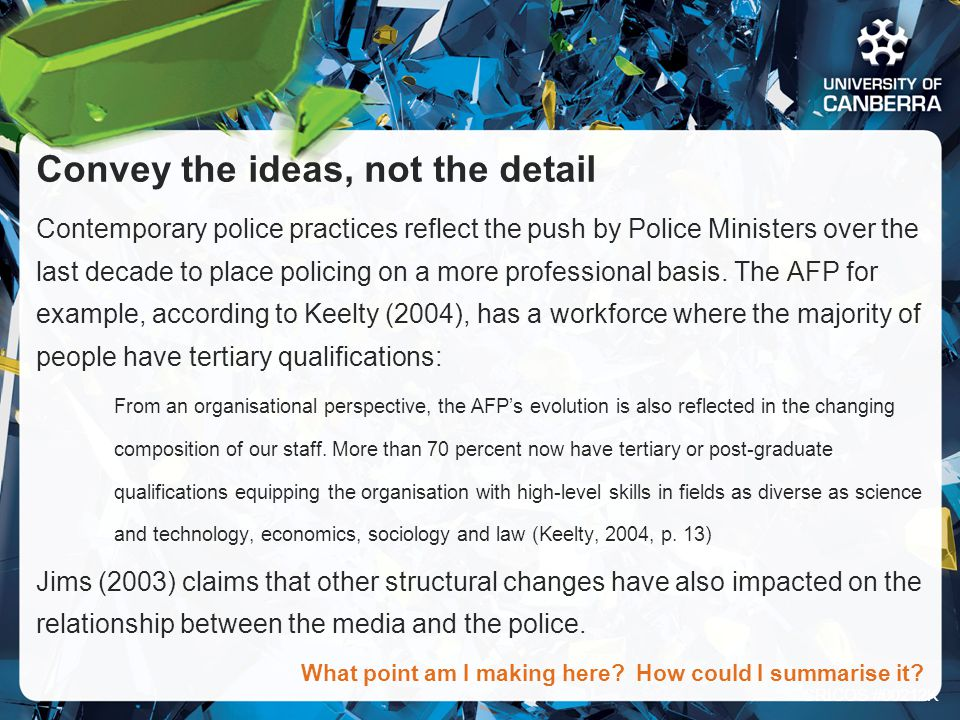 CRICOS #00212K Convey the ideas, not the detail Contemporary police practices reflect the push by Police Ministers over the last decade to place policing on a more professional basis.