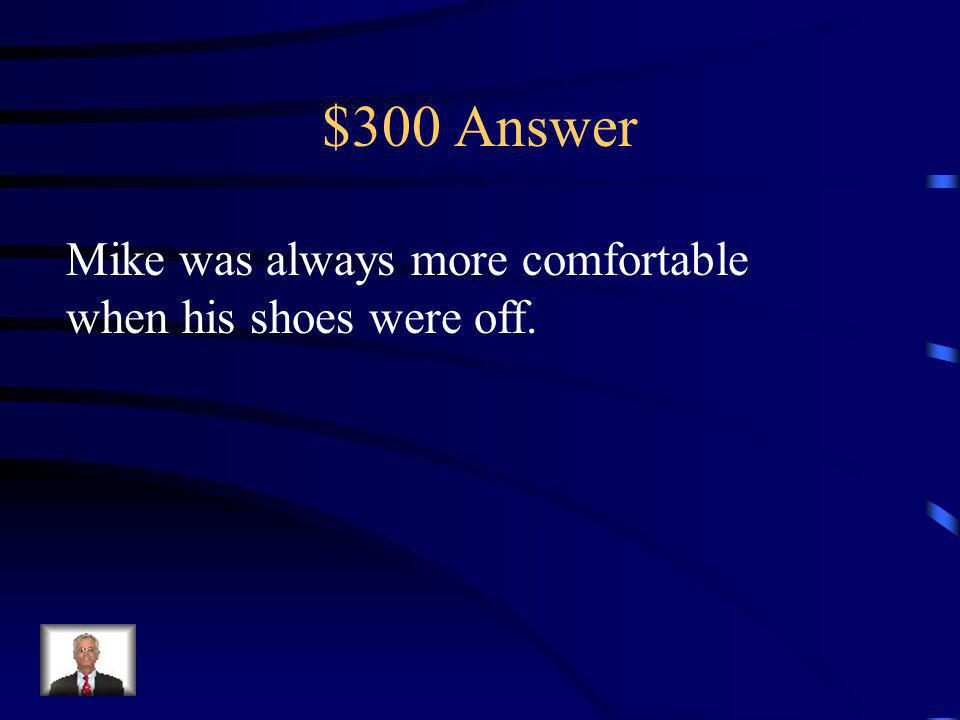 $300 Question Why did Joey take off Mikes shoes?