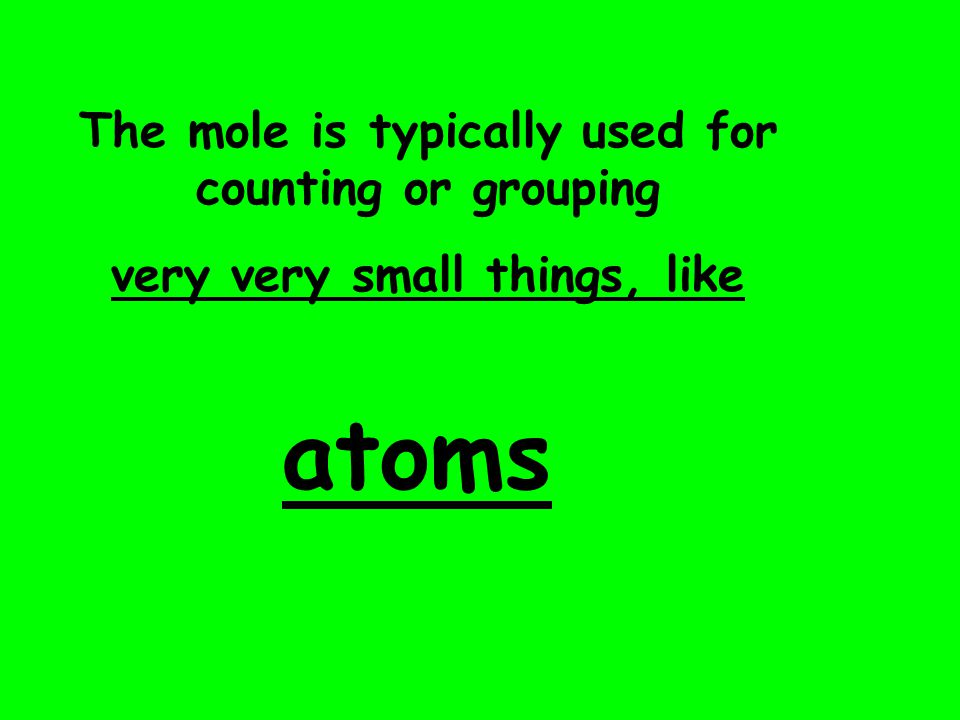 The mole is the exact same concept. You can have: -a mole of eggs - a mole of donuts - a mole of cars - a mole of chemistry problems. However a mole i