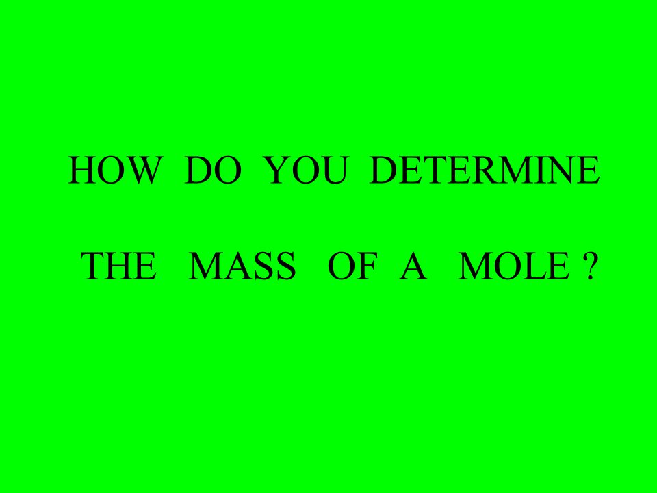 A MOLE CARBON COPPER MASS of a mole carbon = MASS of a mole copper 6.02 x 10 23 C atoms = 6.02 x10 23 Cu atoms