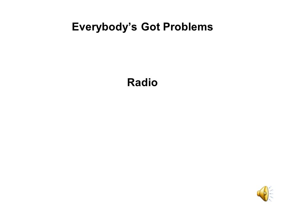 Everybodys Got Problems Radio