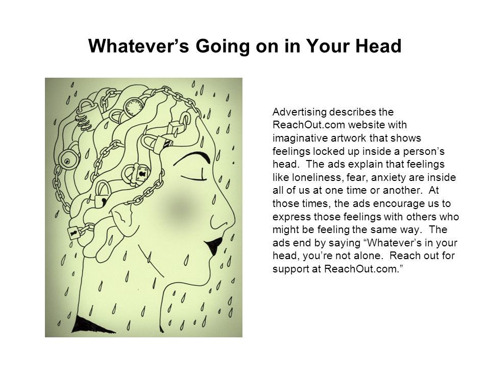 Whatevers Going on in Your Head Advertising describes the ReachOut.com website with imaginative artwork that shows feelings locked up inside a persons
