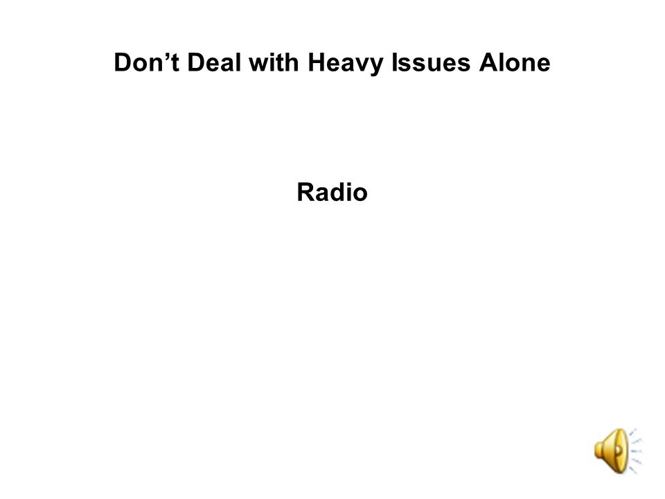 Dont Deal with Heavy Issues Alone Radio